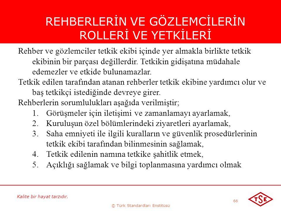 Kalite bir hayat tarzıdır. © Türk Standardları Enstitüsü 66 REHBERLERİN VE GÖZLEMCİLERİN ROLLERİ VE YETKİLERİ Rehber ve gözlemciler tetkik ekibi içind