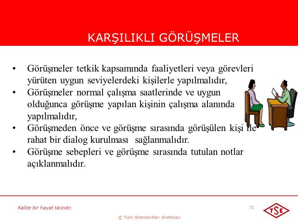 Kalite bir hayat tarzıdır. © Türk Standardları Enstitüsü 71 KARŞILIKLI GÖRÜŞMELER Görüşmeler tetkik kapsamında faaliyetleri veya görevleri yürüten uyg