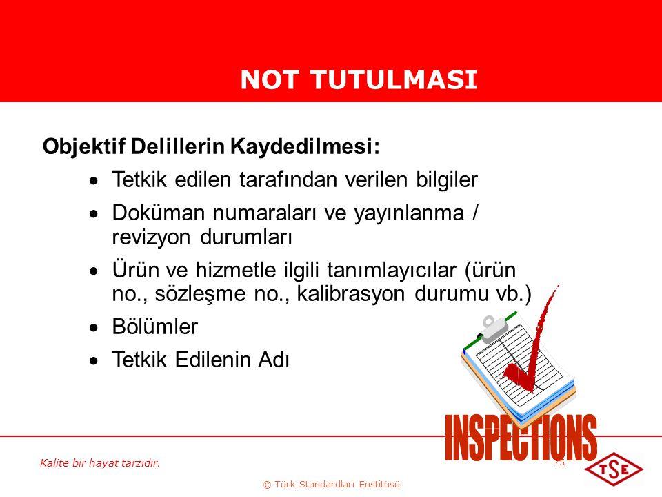Kalite bir hayat tarzıdır. © Türk Standardları Enstitüsü 75 NOT TUTULMASI Objektif Delillerin Kaydedilmesi:  Tetkik edilen tarafından verilen bilgile