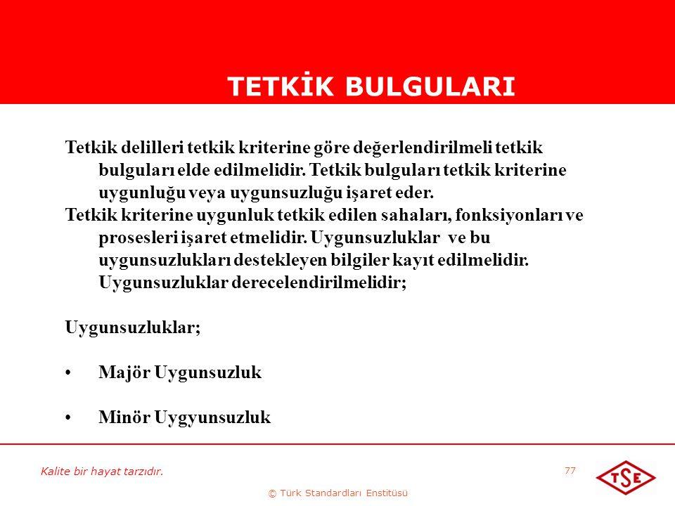 Kalite bir hayat tarzıdır. © Türk Standardları Enstitüsü 77 TETKİK BULGULARI Tetkik delilleri tetkik kriterine göre değerlendirilmeli tetkik bulguları