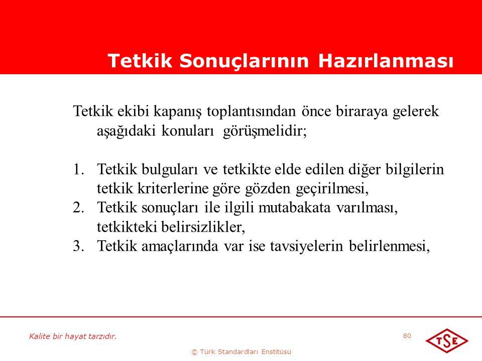 Kalite bir hayat tarzıdır. © Türk Standardları Enstitüsü 80 Tetkik Sonuçlarının Hazırlanması Tetkik ekibi kapanış toplantısından önce biraraya gelerek