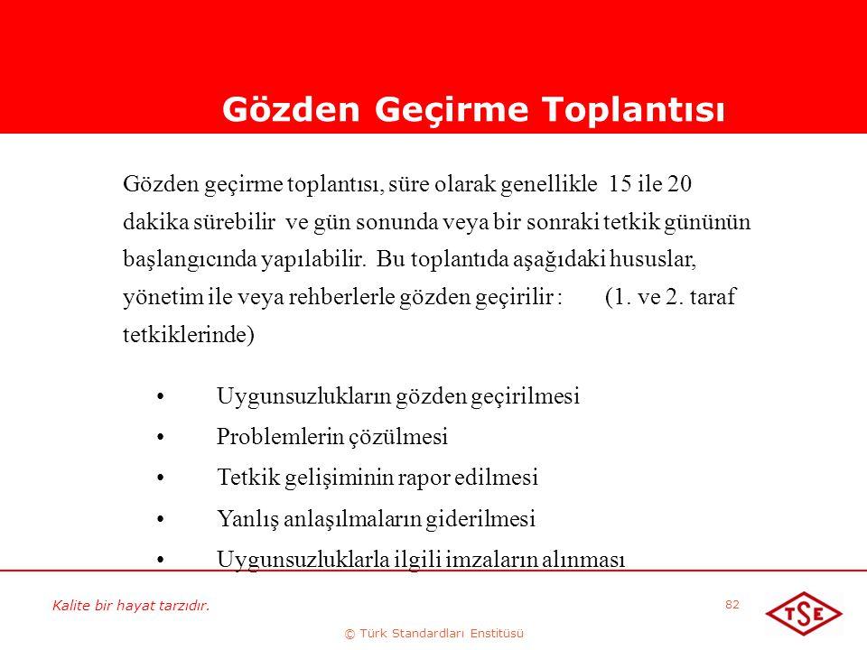 Kalite bir hayat tarzıdır. © Türk Standardları Enstitüsü 82 Gözden Geçirme Toplantısı Gözden geçirme toplantısı, süre olarak genellikle 15 ile 20 daki