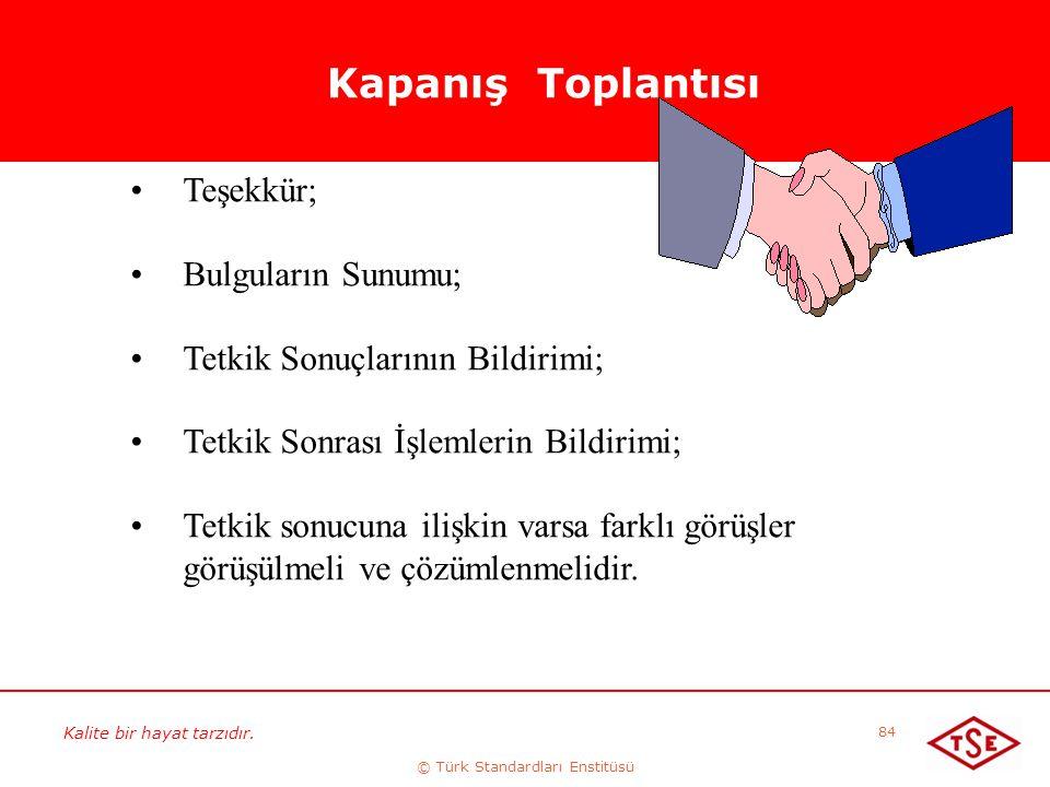 Kalite bir hayat tarzıdır. © Türk Standardları Enstitüsü 84 Kapanış Toplantısı Teşekkür; Bulguların Sunumu; Tetkik Sonuçlarının Bildirimi; Tetkik Sonr