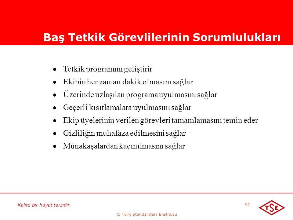 Kalite bir hayat tarzıdır. © Türk Standardları Enstitüsü 92 Baş Tetkik Görevlilerinin Sorumlulukları  Tetkik programını geliştirir  Ekibin her zaman