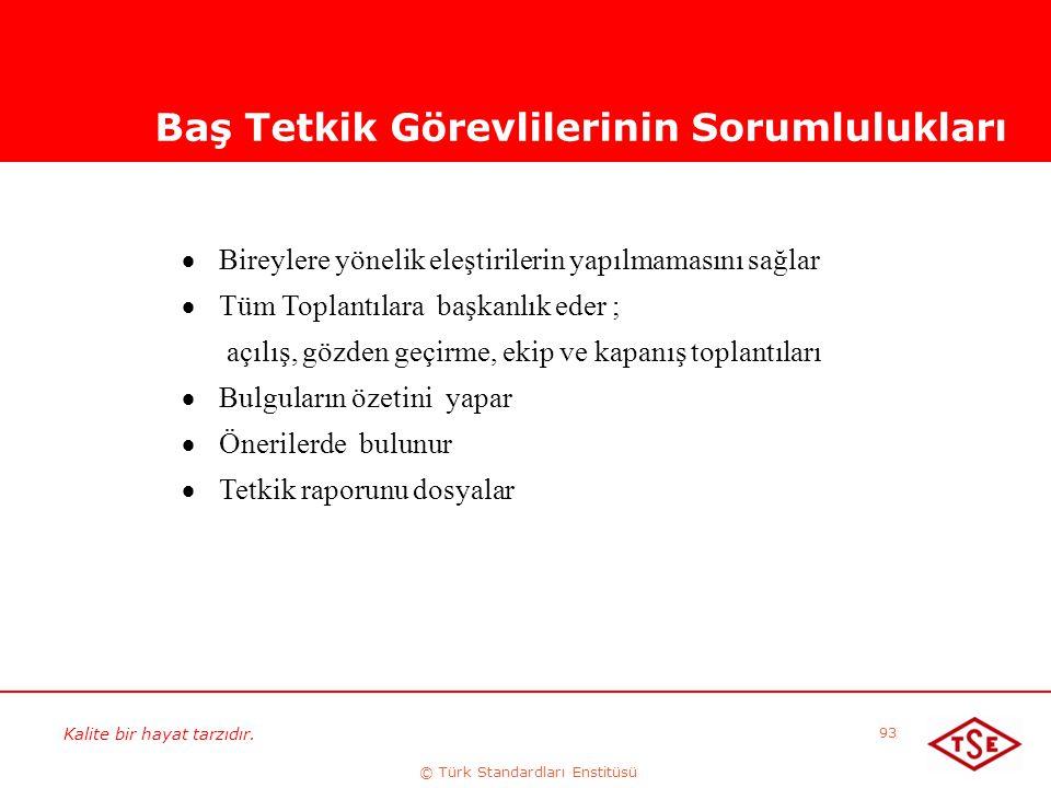 Kalite bir hayat tarzıdır. © Türk Standardları Enstitüsü 93 Baş Tetkik Görevlilerinin Sorumlulukları  Bireylere yönelik eleştirilerin yapılmamasını s
