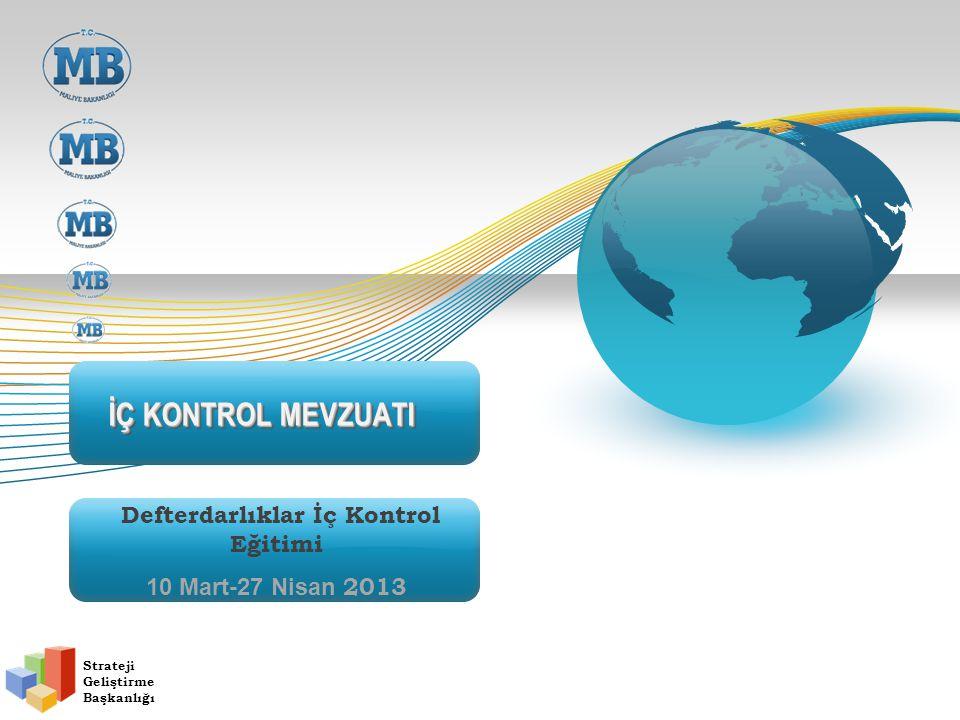 İÇ KONTROL MEVZUATI Defterdarlıklar İç Kontrol Eğitimi 10 Mart-27 Nisan 2013 Strateji Geliştirme Başkanlığı