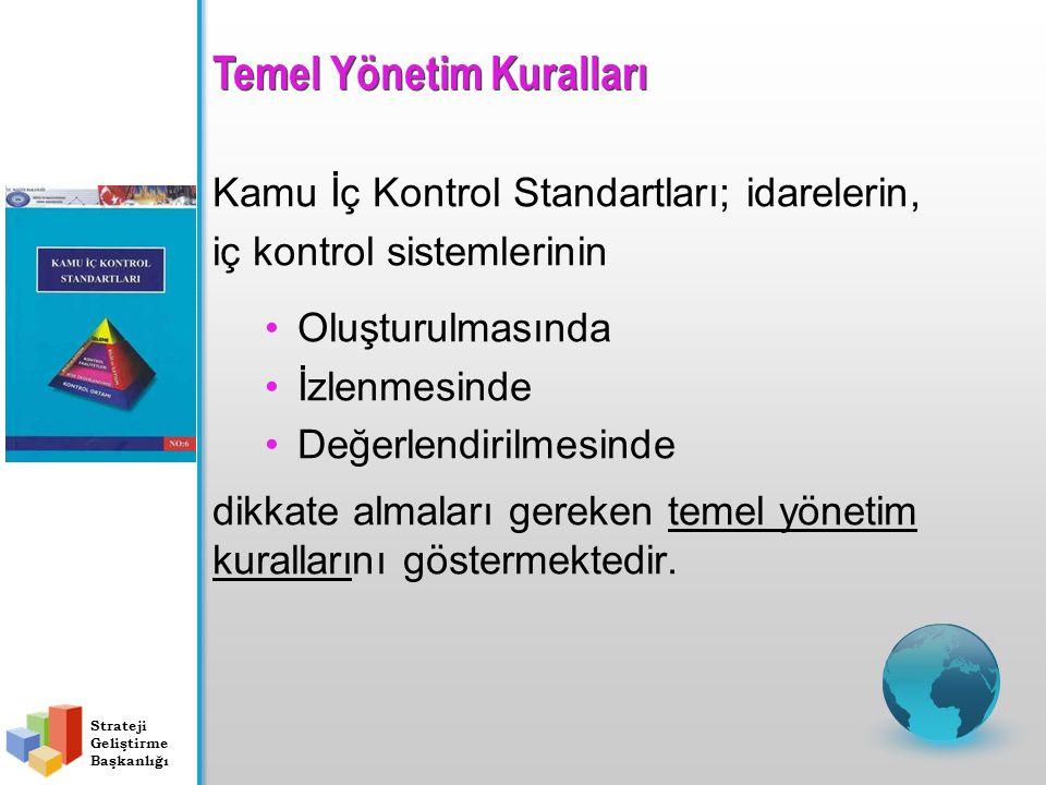 Temel Yönetim Kuralları Kamu İç Kontrol Standartları; idarelerin, iç kontrol sistemlerinin Oluşturulmasında İzlenmesinde Değerlendirilmesinde dikkate