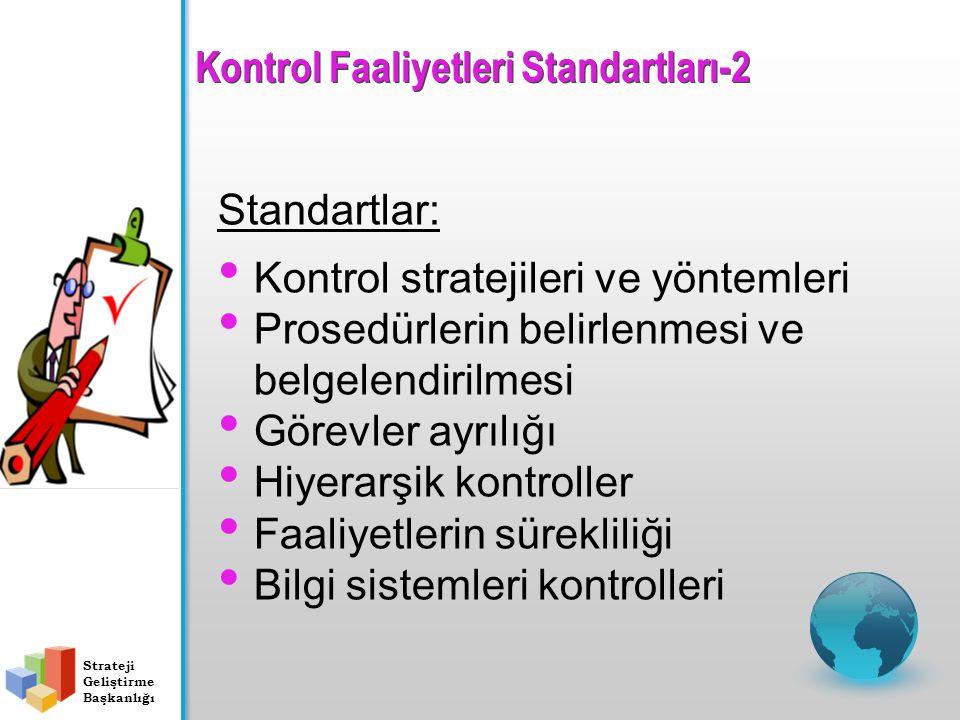 Standartlar: Kontrol stratejileri ve yöntemleri Prosedürlerin belirlenmesi ve belgelendirilmesi Görevler ayrılığı Hiyerarşik kontroller Faaliyetlerin sürekliliği Bilgi sistemleri kontrolleri Strateji Geliştirme Başkanlığı Kontrol Faaliyetleri Standartları-2
