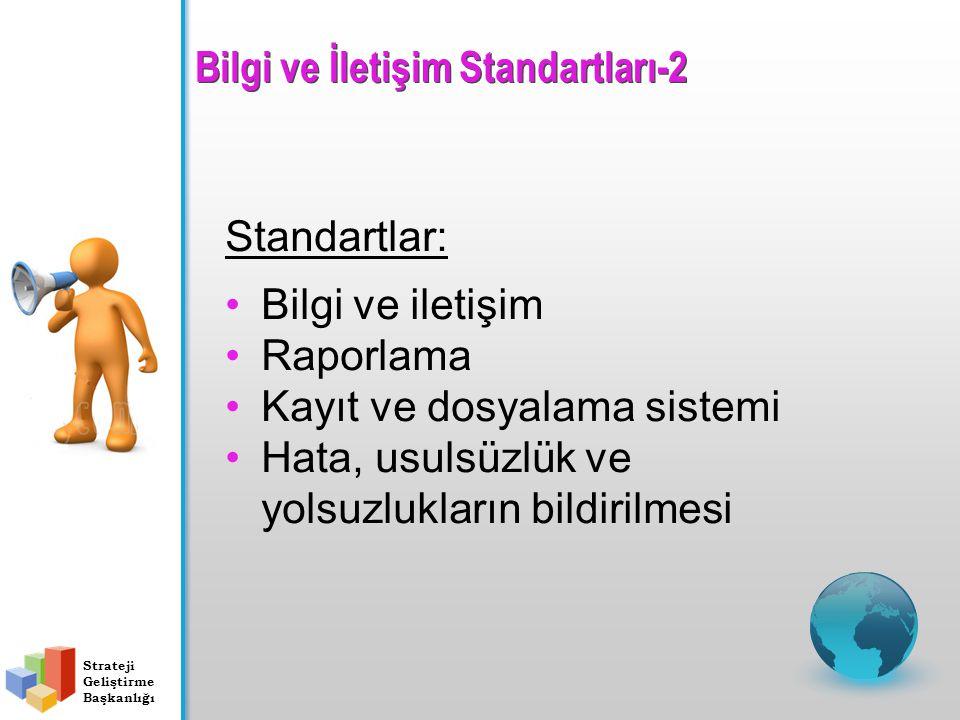 Standartlar: Bilgi ve iletişim Raporlama Kayıt ve dosyalama sistemi Hata, usulsüzlük ve yolsuzlukların bildirilmesi Strateji Geliştirme Başkanlığı Bil