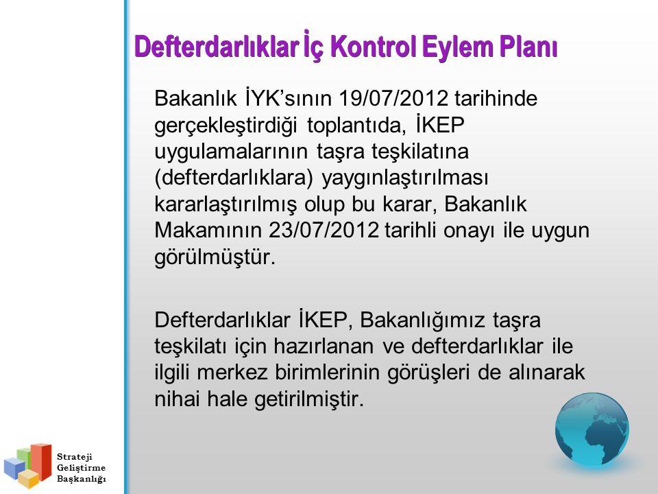 Defterdarlıklar İç Kontrol Eylem Planı Bakanlık İYK'sının 19/07/2012 tarihinde gerçekleştirdiği toplantıda, İKEP uygulamalarının taşra teşkilatına (de