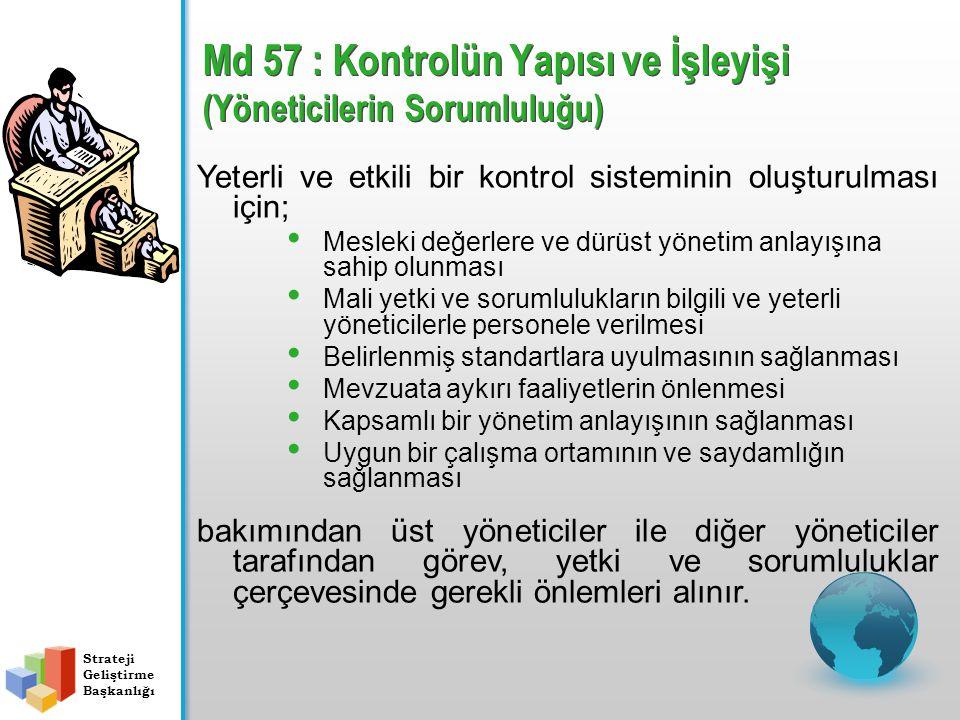 Md 57 : Kontrolün Yapısı ve İşleyişi (Yöneticilerin Sorumluluğu) Yeterli ve etkili bir kontrol sisteminin oluşturulması için; Mesleki değerlere ve dür