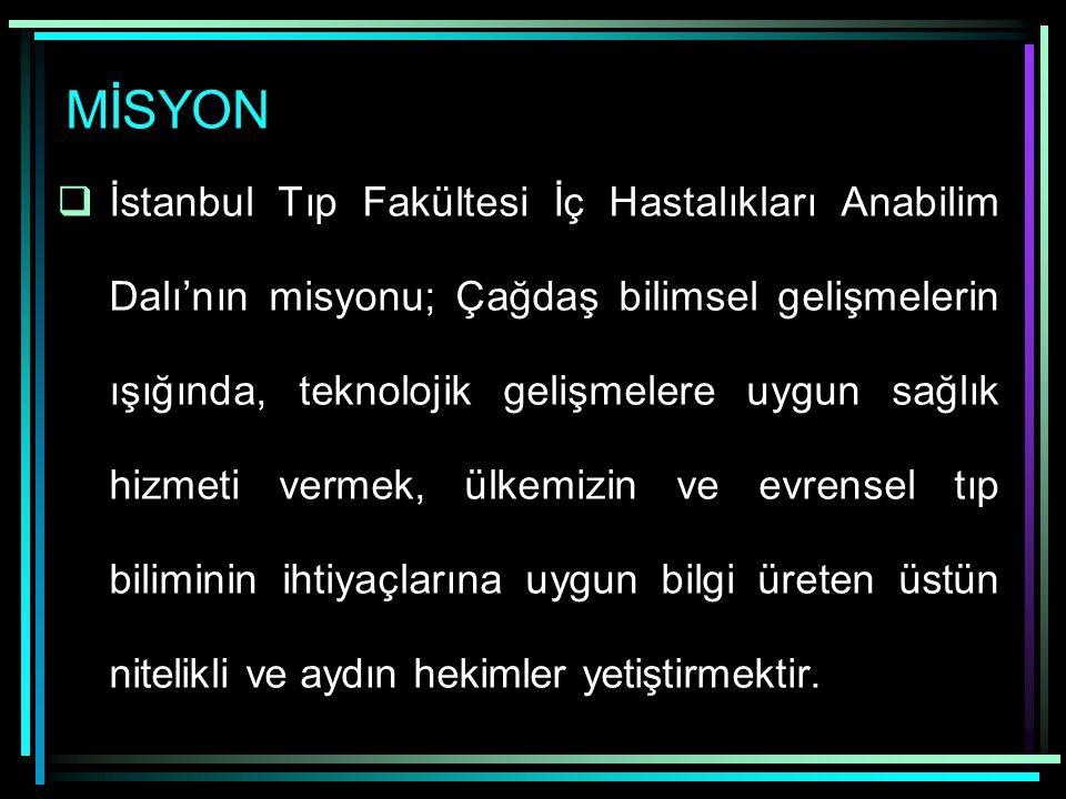 MİSYON  İstanbul Tıp Fakültesi İç Hastalıkları Anabilim Dalı'nın misyonu; Çağdaş bilimsel gelişmelerin ışığında, teknolojik gelişmelere uygun sağlık