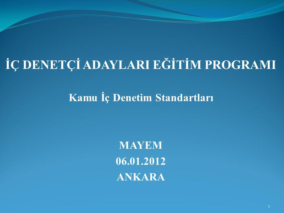 İÇ DENETÇİ ADAYLARI EĞİTİM PROGRAMI Kamu İç Denetim Standartları MAYEM 06.01.2012 ANKARA 1