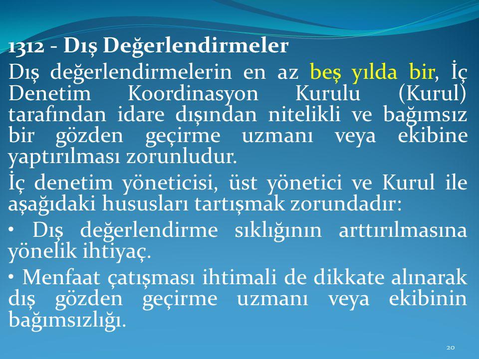 1312 - Dış Değerlendirmeler Dış değerlendirmelerin en az beş yılda bir, İç Denetim Koordinasyon Kurulu (Kurul) tarafından idare dışından nitelikli ve