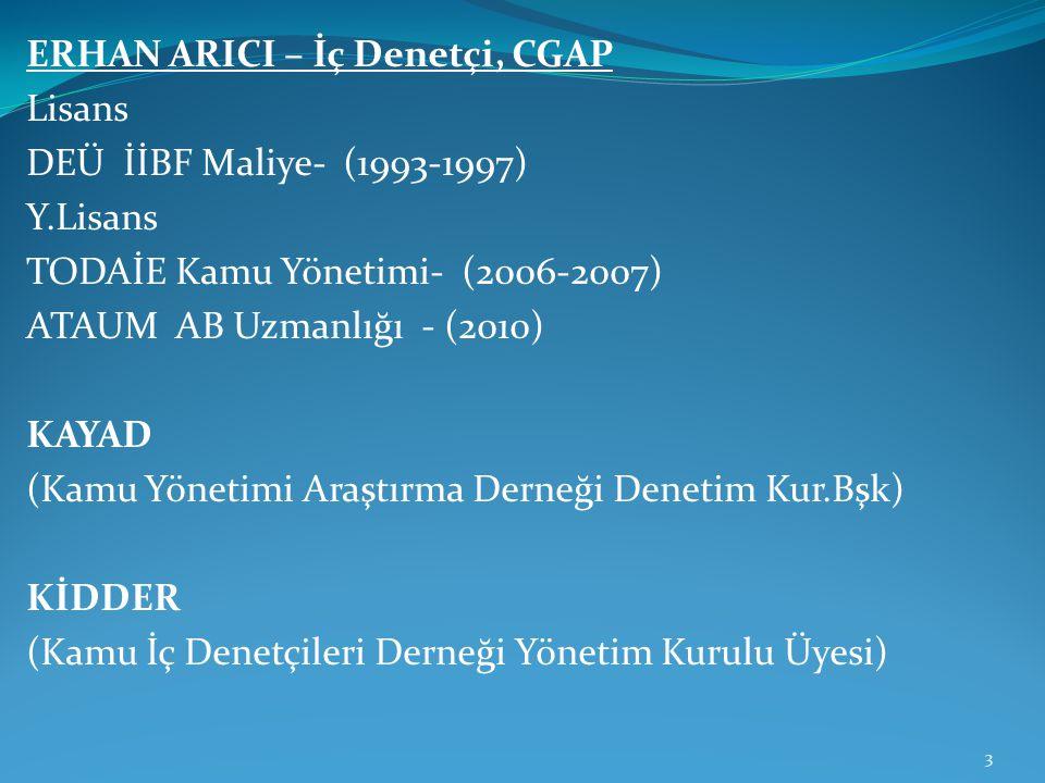 ERHAN ARICI – İç Denetçi, CGAP Lisans DEÜ İİBF Maliye- (1993-1997) Y.Lisans TODAİE Kamu Yönetimi- (2006-2007) ATAUM AB Uzmanlığı - (2010) KAYAD (Kamu