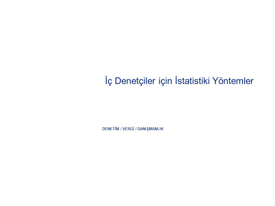 DENETİM / VERGİ / DANIŞMANLIK İç Denetçiler için İstatistiki Yöntemler