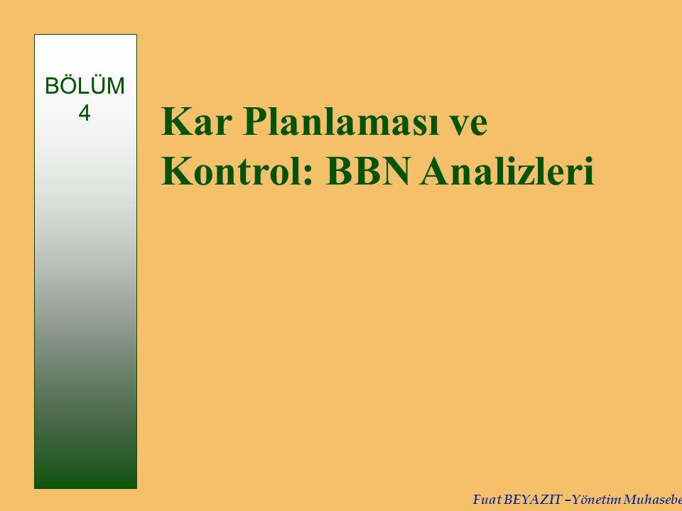 Fuat BEYAZIT –Yönetim Muhasebesi Kar Planlaması ve Kontrol: BBN Analizleri BÖLÜM 4