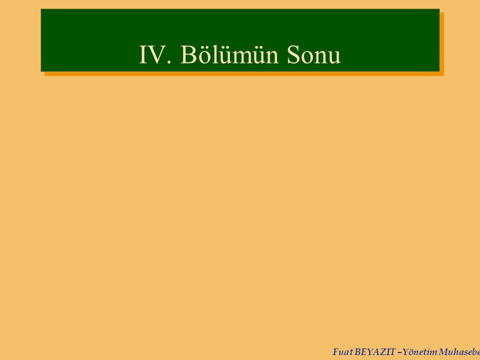 Fuat BEYAZIT –Yönetim Muhasebesi IV. Bölümün Sonu