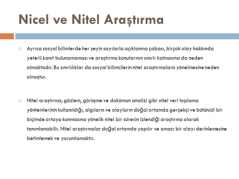 Nicel ve Nitel Araştırma  Ayrıca sosyal bilimlerde her şeyin sayılarla açıklanma çabası, birçok olay hakkında yeterli kanıt bulunamaması ve araştırma