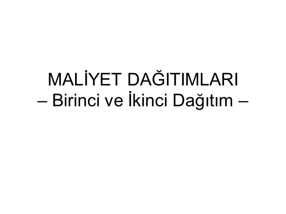 MALİYET DAĞITIMLARI – Birinci ve İkinci Dağıtım –