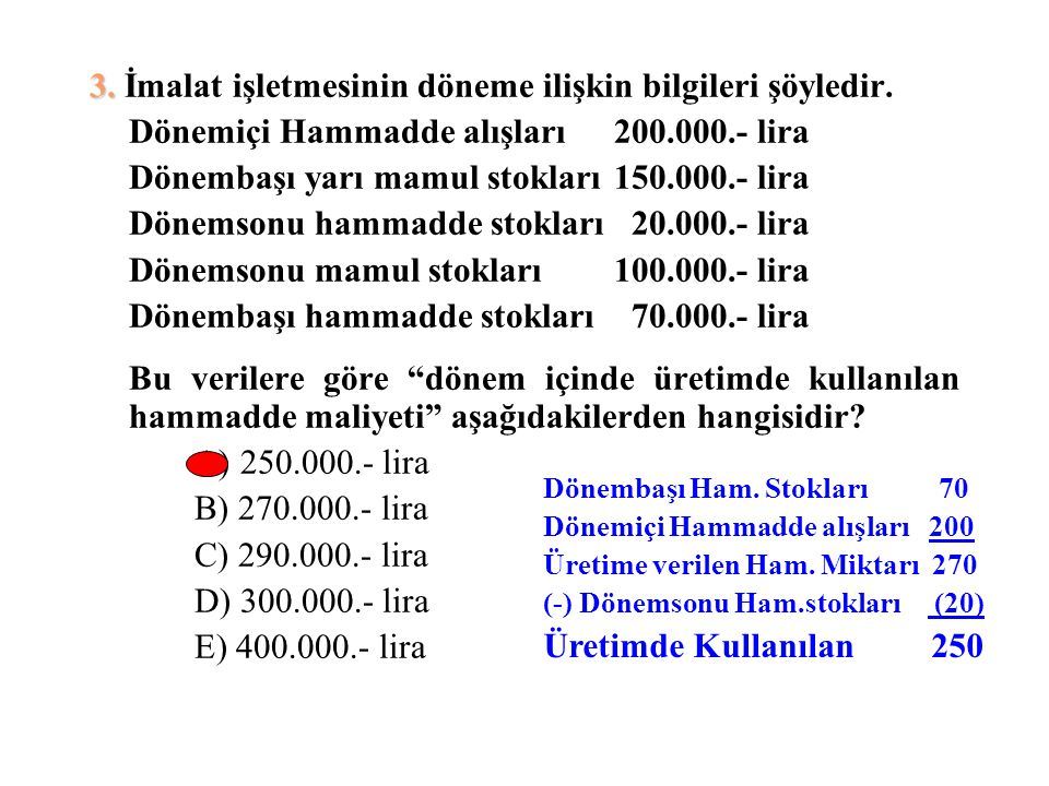 3. 3. İmalat işletmesinin döneme ilişkin bilgileri şöyledir. Dönemiçi Hammadde alışları200.000.- lira Dönembaşı yarı mamul stokları150.000.- lira Döne