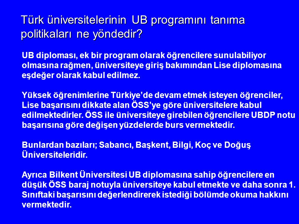 Türk üniversitelerinin UB programını tanıma politikaları ne yöndedir? UB diploması, ek bir program olarak öğrencilere sunulabiliyor olmasına rağmen, ü