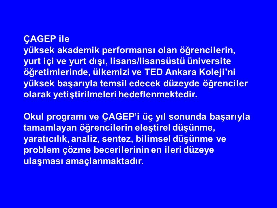 ÇAGEP ile yüksek akademik performansı olan öğrencilerin, yurt içi ve yurt dışı, lisans/lisansüstü üniversite öğretimlerinde, ülkemizi ve TED Ankara Ko