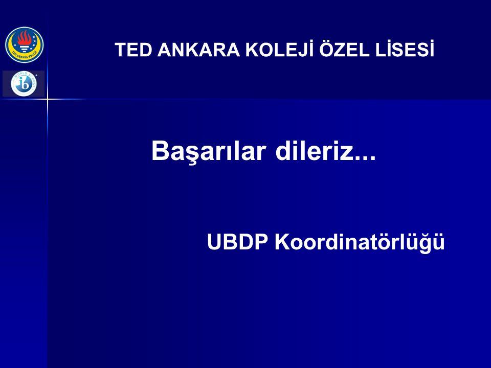 TED ANKARA KOLEJİ ÖZEL LİSESİ Başarılar dileriz... UBDP Koordinatörlüğü