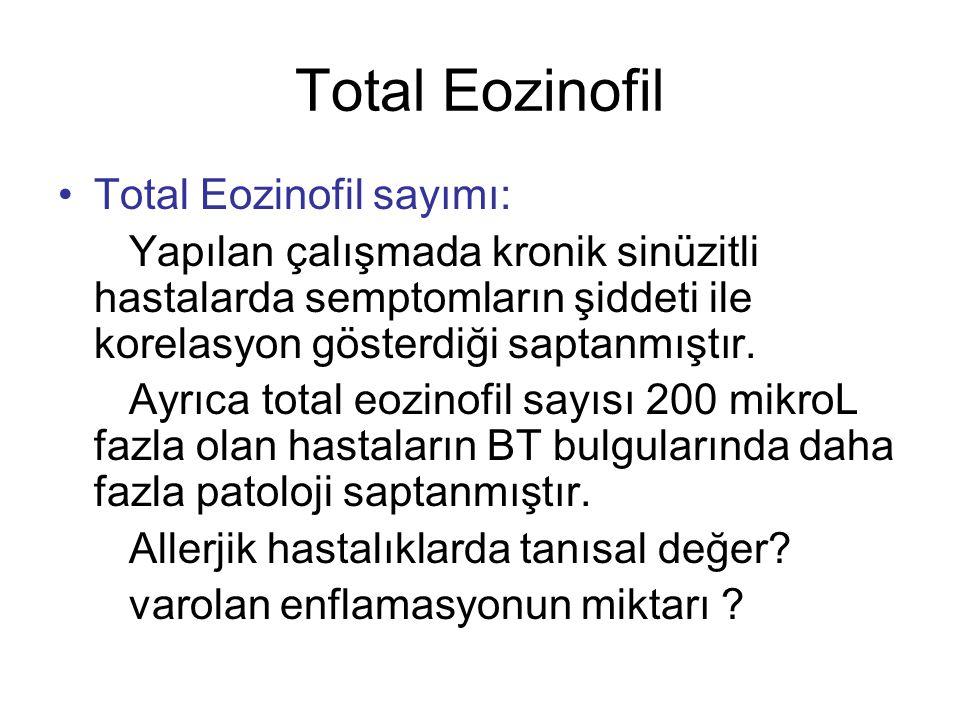 Total Eozinofil Total Eozinofil sayımı: Yapılan çalışmada kronik sinüzitli hastalarda semptomların şiddeti ile korelasyon gösterdiği saptanmıştır. Ayr