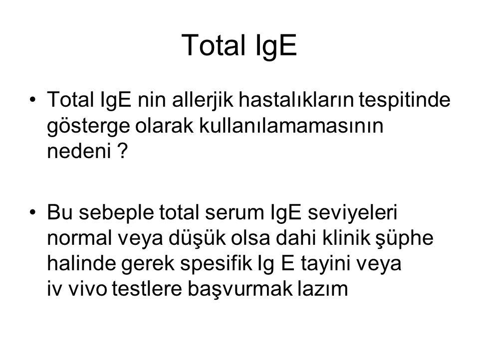 Total IgE Total IgE nin allerjik hastalıkların tespitinde gösterge olarak kullanılamamasının nedeni ? Bu sebeple total serum IgE seviyeleri normal vey