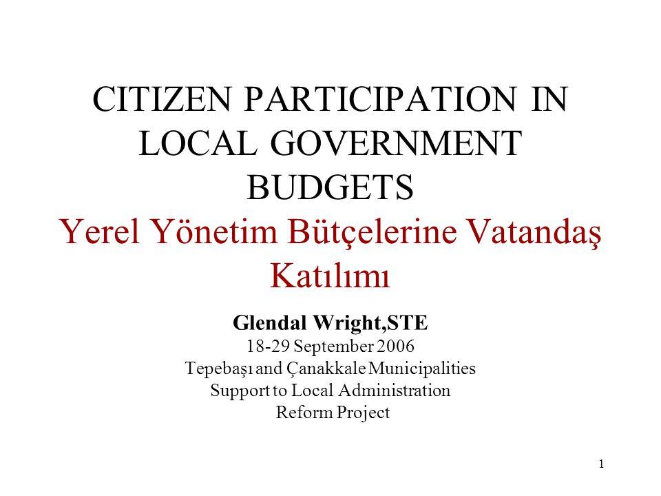 2 Citizen Participation in Local Government Budgets Yerel Yönetim Bütçelerine vatandaşların katılımı Key element in Decentralization Process/Yerelleşme sürecinin anahtar unsurlarından birisi Why Decentralization/Niçin Yerelleşme .
