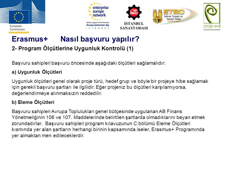 Erasmus+ Nasıl başvuru yapılır? 2- Program Ölçütlerine Uygunluk Kontrolü (1) Başvuru sahipleri başvuru öncesinde aşağıdaki ölçütleri sağlamalıdır: a)