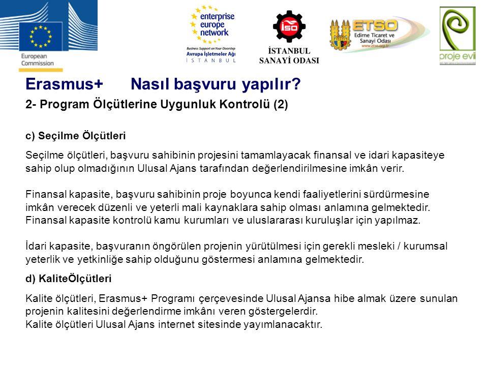 Erasmus+ Nasıl başvuru yapılır? 2- Program Ölçütlerine Uygunluk Kontrolü (2) c) Seçilme Ölçütleri Seçilme ölçütleri, başvuru sahibinin projesini tamam