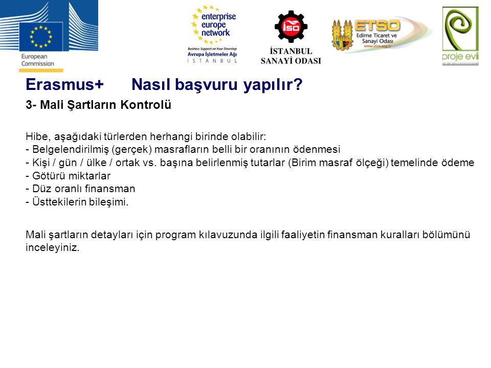Erasmus+ Nasıl başvuru yapılır? 3- Mali Şartların Kontrolü Hibe, aşağıdaki türlerden herhangi birinde olabilir: - Belgelendirilmiş (gerçek) masrafları