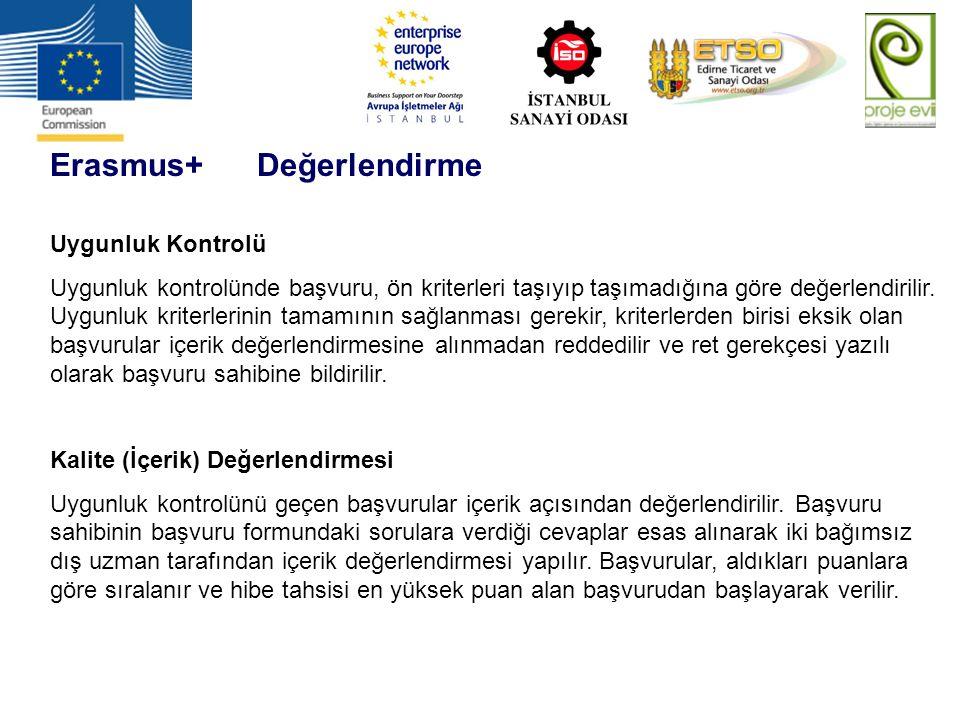 Erasmus+ Değerlendirme Uygunluk Kontrolü Uygunluk kontrolünde başvuru, ön kriterleri taşıyıp taşımadığına göre değerlendirilir. Uygunluk kriterlerinin