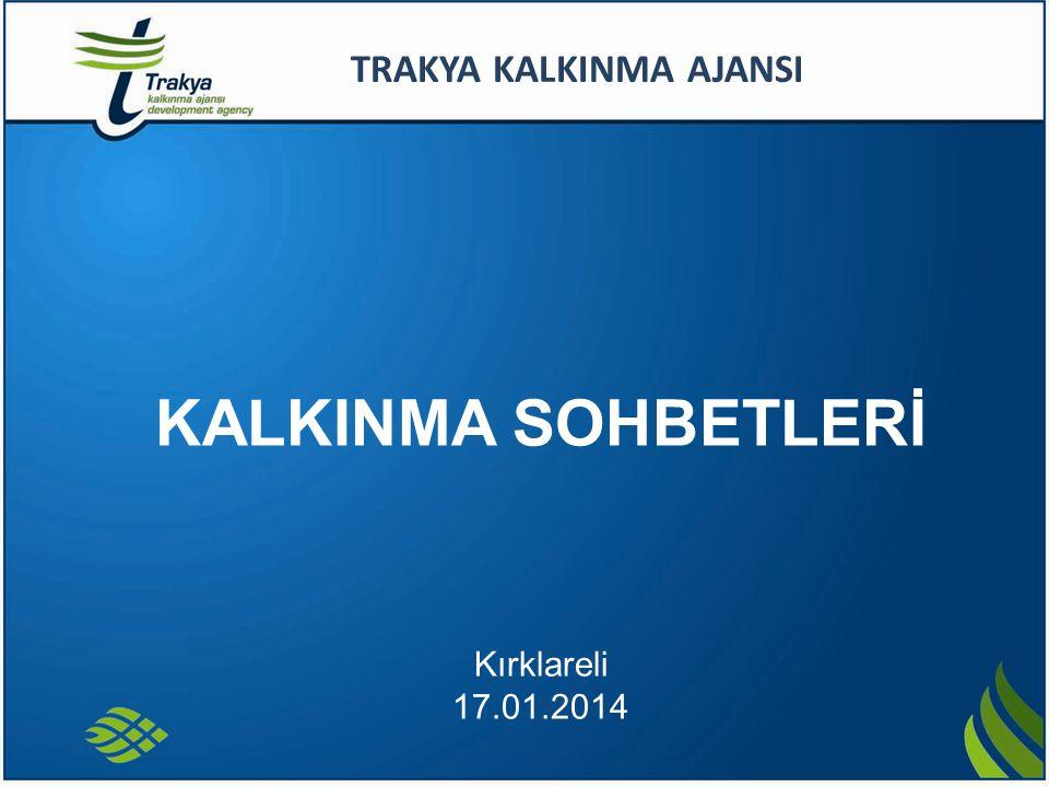 MEHMET GÖKAY ÜSTÜN KALKINMA SOHBETLERİ Kırklareli 17.01.2014 TRAKYA KALKINMA AJANSI