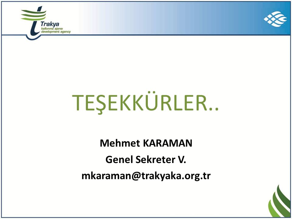 TEŞEKKÜRLER.. Mehmet KARAMAN Genel Sekreter V. mkaraman@trakyaka.org.tr