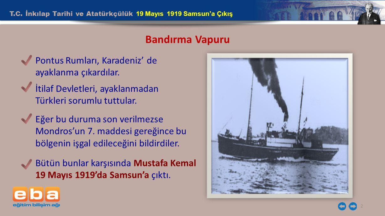 2 Bandırma Vapuru Pontus Rumları, Karadeniz' de ayaklanma çıkardılar. İtilaf Devletleri, ayaklanmadan Türkleri sorumlu tuttular. Eğer bu duruma son ve