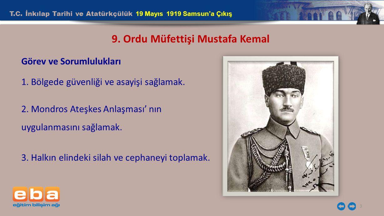 T.C. İnkılap Tarihi ve Atatürkçülük 19 Mayıs 1919 Samsun'a Çıkış 3 9. Ordu Müfettişi Mustafa Kemal Görev ve Sorumlulukları 1. Bölgede güvenliği ve asa