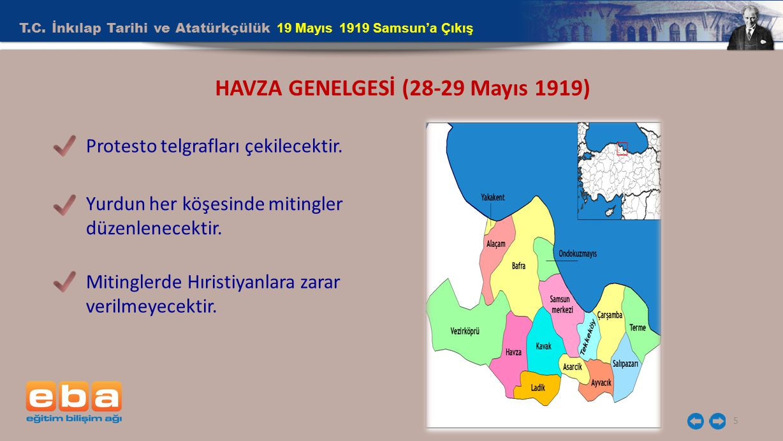 T.C. İnkılap Tarihi ve Atatürkçülük 19 Mayıs 1919 Samsun'a Çıkış 5 HAVZA GENELGESİ (28-29 Mayıs 1919) Protesto telgrafları çekilecektir. Yurdun her kö
