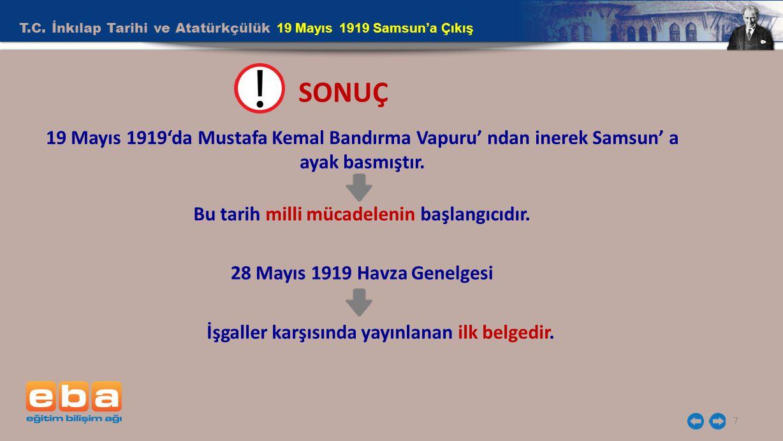 T.C. İnkılap Tarihi ve Atatürkçülük 19 Mayıs 1919 Samsun'a Çıkış 7 SONUÇ 19 Mayıs 1919'da Mustafa Kemal Bandırma Vapuru' ndan inerek Samsun' a ayak ba