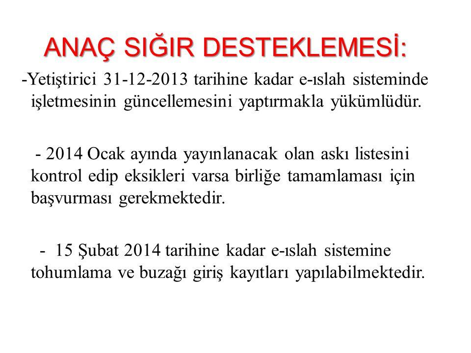 -Yetiştirici 31-12-2013 tarihine kadar e-ıslah sisteminde işletmesinin güncellemesini yaptırmakla yükümlüdür. - 2014 Ocak ayında yayınlanacak olan ask