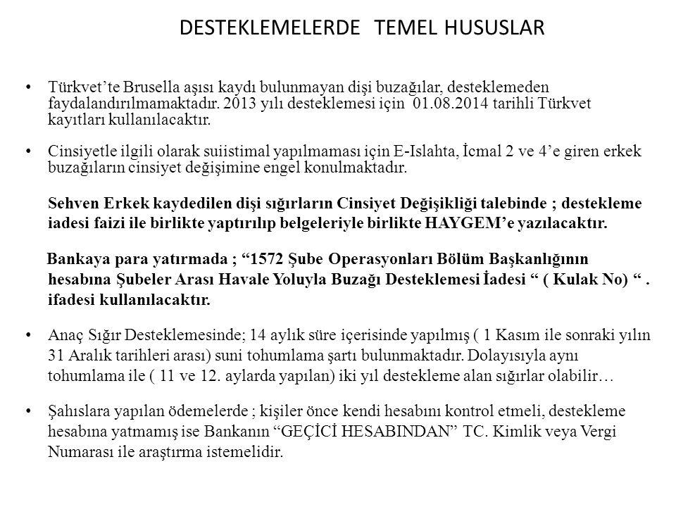 DESTEKLEMELERDE TEMEL HUSUSLAR Türkvet'te Brusella aşısı kaydı bulunmayan dişi buzağılar, desteklemeden faydalandırılmamaktadır. 2013 yılı desteklemes