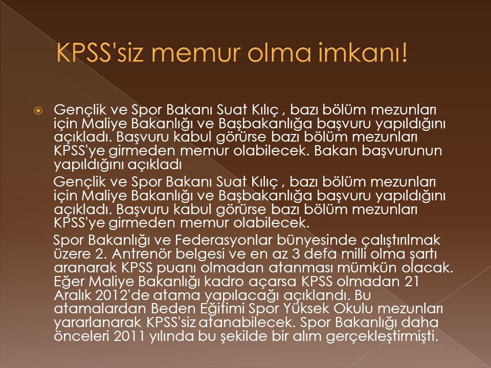  Gençlik ve Spor Bakanı Suat Kılıç, bazı bölüm mezunları için Maliye Bakanlığı ve Başbakanlığa başvuru yapıldığını açıkladı.