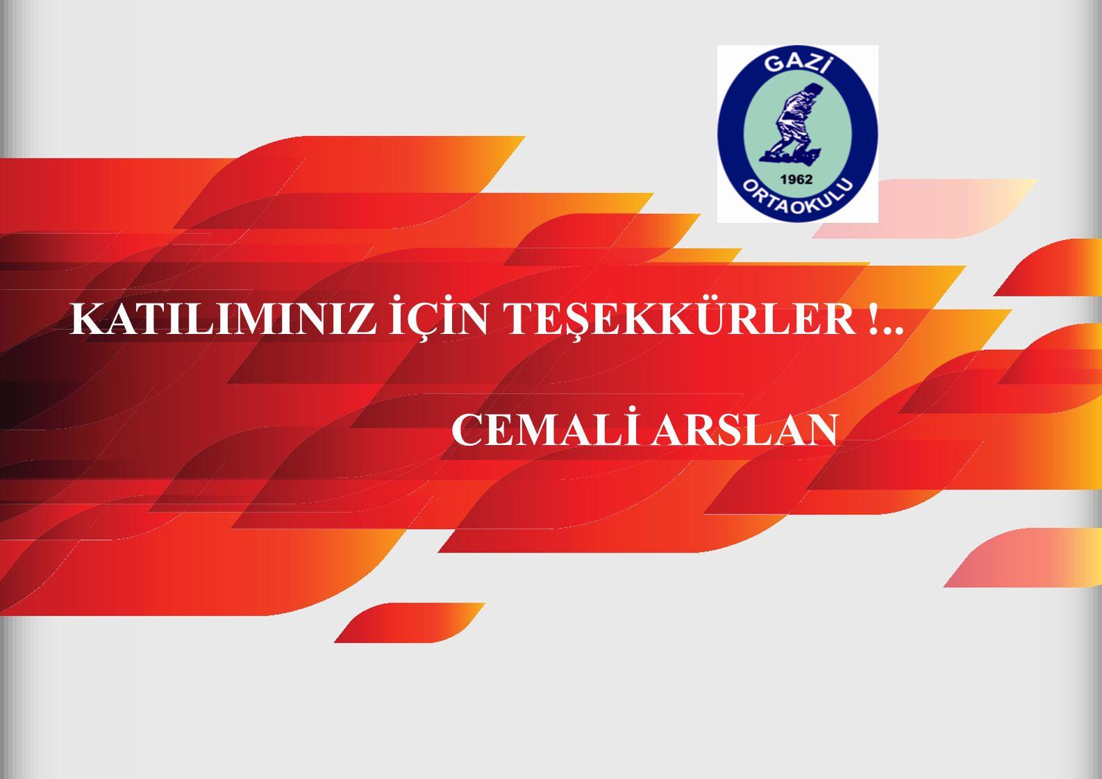 KATILIMINIZ İÇİN TEŞEKKÜRLER !.. CEMALİ ARSLAN