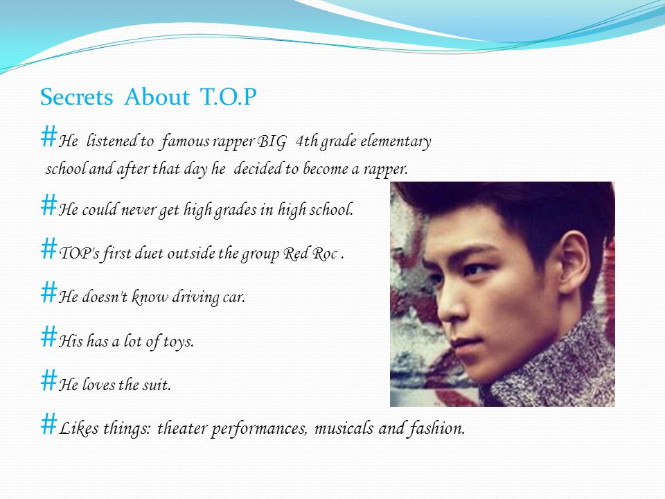 Secrets About T.O.P # He listened to famous rapper BIG 4th grade elementary school and after that day he decided to become a rapper. # He could never