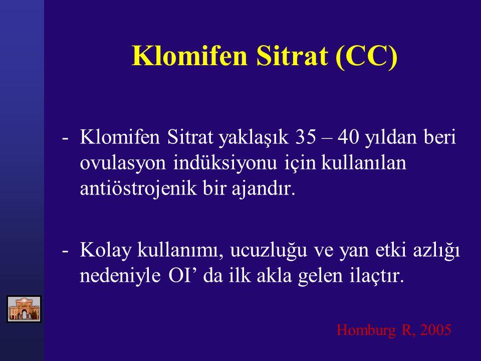 Klomifen Sitrat (CC) -Klomifen Sitrat yaklaşık 35 – 40 yıldan beri ovulasyon indüksiyonu için kullanılan antiöstrojenik bir ajandır. -Kolay kullanımı,