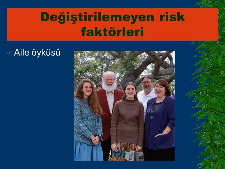  Aile öyküsü Değiştirilemeyen risk faktörleri