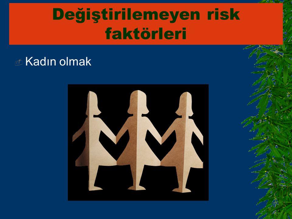  Kadın olmak Değiştirilemeyen risk faktörleri