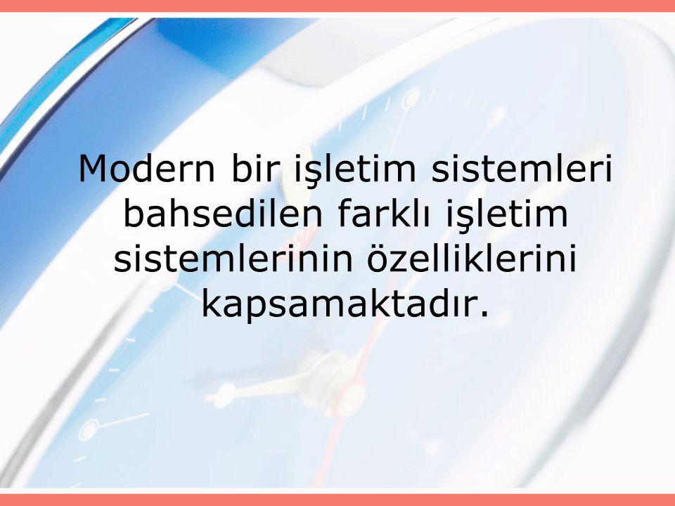 Modern bir işletim sistemleri bahsedilen farklı işletim sistemlerinin özelliklerini kapsamaktadır.
